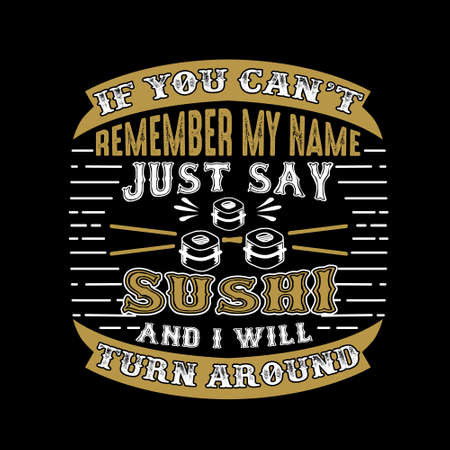 If you can't remember my name just say Sushi and I will turn around. Food and drink quote