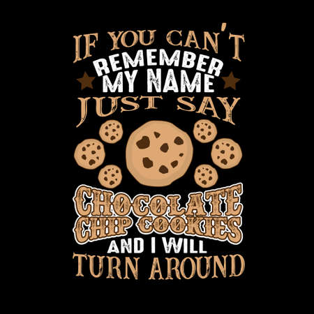 If you can't remember my name just say Chocolate chip and I will turn around. Food and drink quote Ilustração
