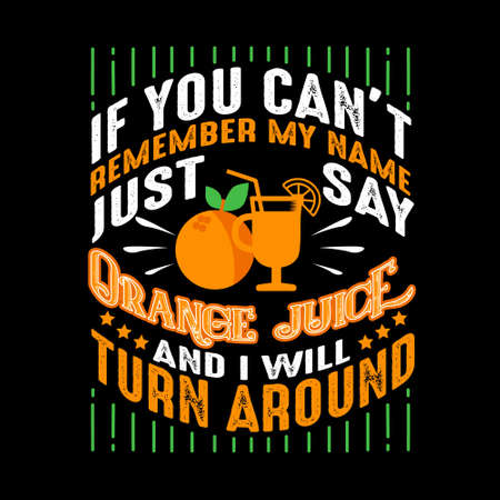 If you can't remember my name just say Orange Juice and I will turn around. Food and drink quote