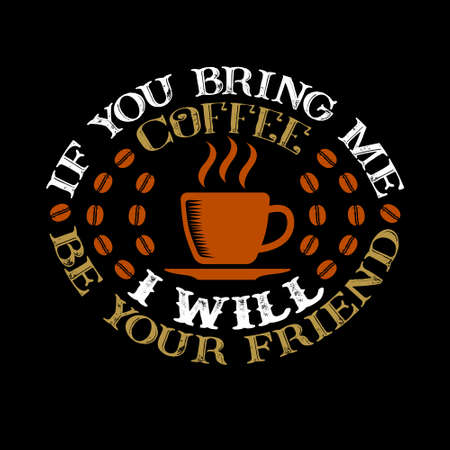 Food and drink Quote. If you bring me coffee I'll be your friend Ilustração