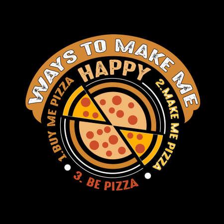 Food Quote. Ways to make me Happy Pizza Ilustração
