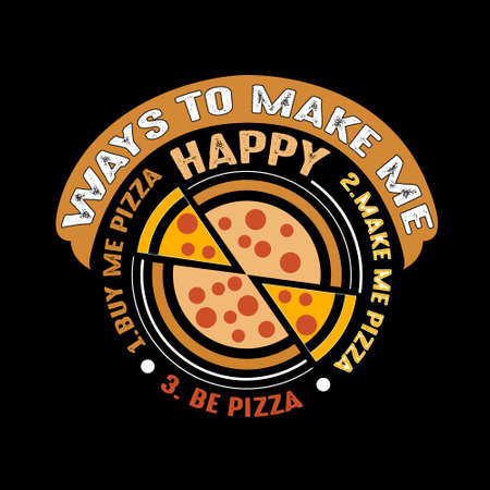 Food Quote. Ways to make me Happy Pizza Illustration