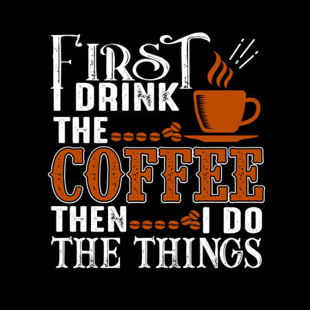 Coffee Quote. First Drink the coffee then I do the things