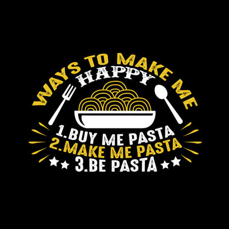 Food Quote. Ways to make me Happy Pasta