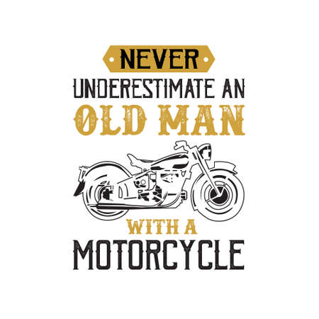 Motorcycle quote and saying. Never underestimate an old man Illustration