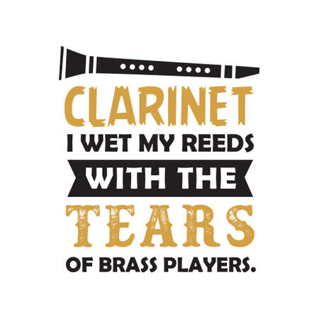 I wet my reeds with the tears. Clarinet quote and saying Stock Vector - 125294930