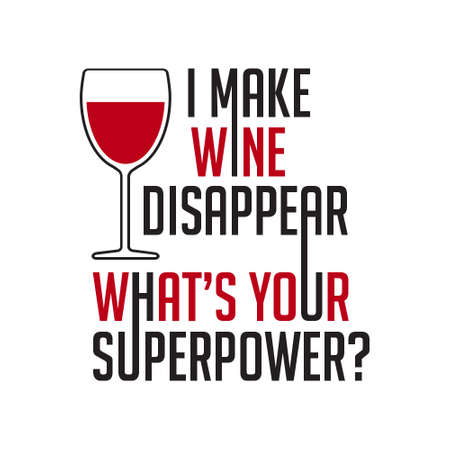 Wine Quote and Saying. I make wine disappear