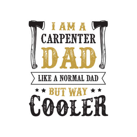 father s Day Saying and Quotes. I am a carpenter dad, normal dad but way cooler Ilustração