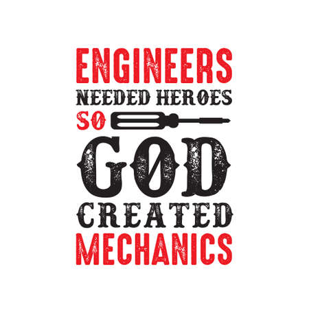 Mechanic Quote and saying. Engineers needed heroes so god created