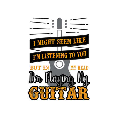 Guitar Quote and Saying. I might seem like I am listening to you