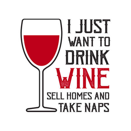 Wine Quote and Saying. I just want to drink wine