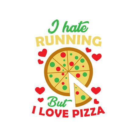 Citation de pizza et dire. Je déteste courir mais j'aime la pizza