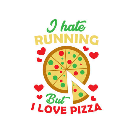 Pizza Quote and Saying. I hate running but I love pizza 일러스트