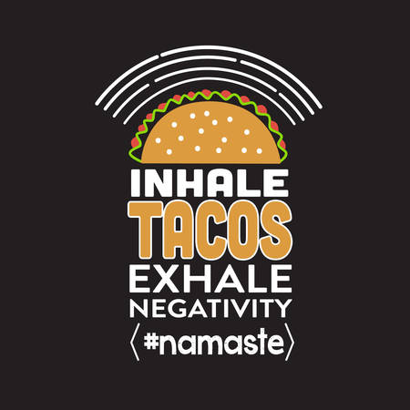 Taco Quote. Inhale tacos exhale negativity