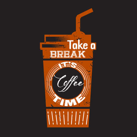 Coffee Quote. Take a break it s coffee time.