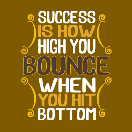 Success Quote. Success is how high you bounce when you hit bottom. Illustration