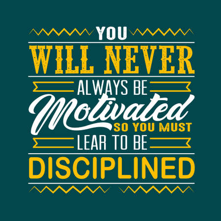 Success Quote. You will never always be motivated.