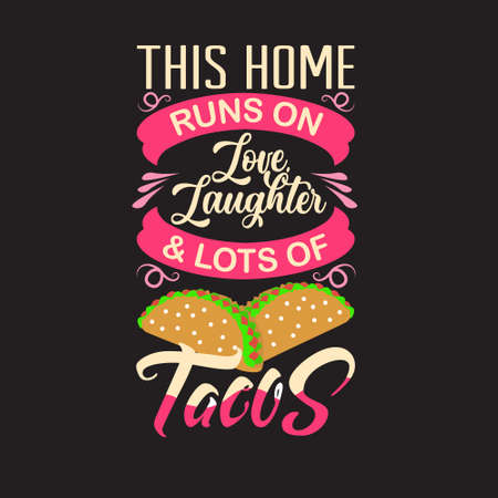 Tacos Quote. This home runs on love laughter.