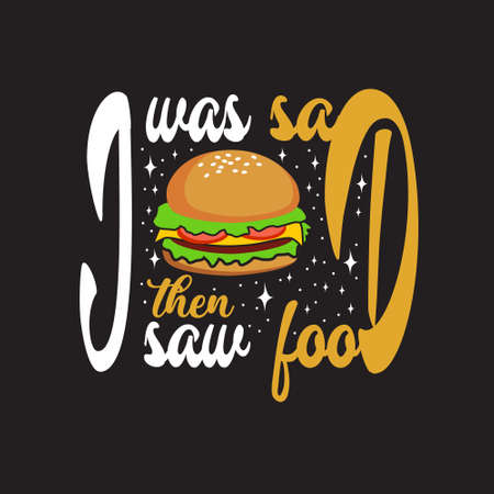 Burger Quote. I was sad then saw food.