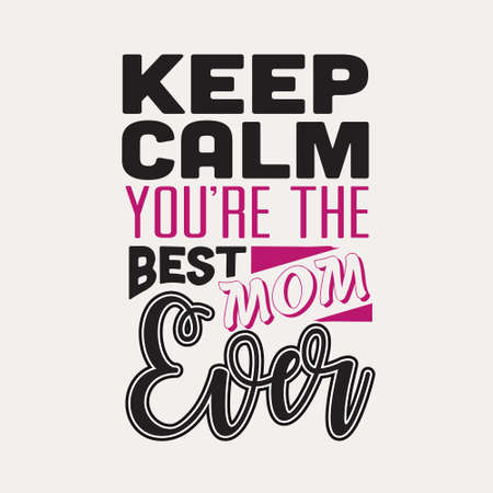 Mother Quote. Keep calm you are the best mom ever. Çizim