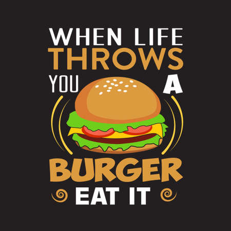 Burger Quote. When life throws you a burger eat it. 일러스트