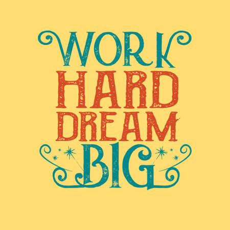 Success Quote and saying. Work Hard dream Big.