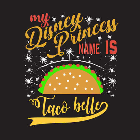 Tacos Quote. My disney princess name is Taco belle.