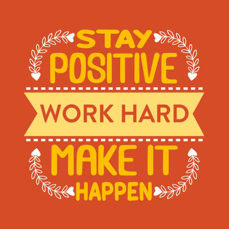 Success Quote. Stay Positive work hard make it happen.
