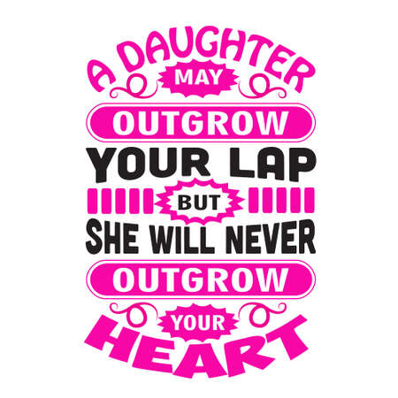 Mother Quote. A Daughter may outgrow your lap but she will never outgrow your heart. Çizim