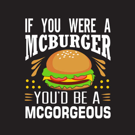 Burger Quote. If you were a Burger. Illustration