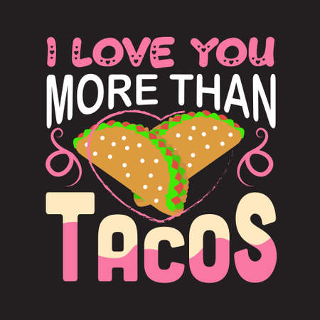 Tacos Quote. I love you more than tacos.