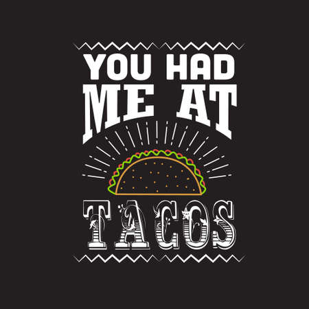 Taco Quote. You had me at Tacos