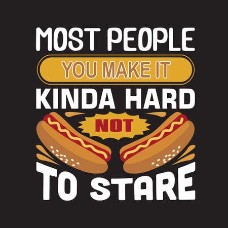 Hotdog Quote. Most people you make it kinda hard no to stare.