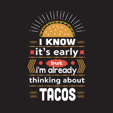 Taco Quote. I know it s early but I m already thinking about tacos. Vectores