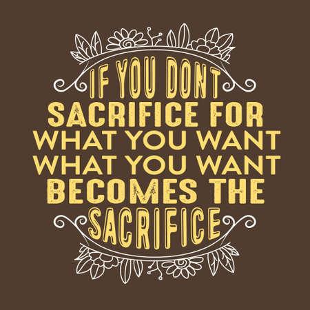Cotización de éxito. Si no te sacrificas por lo que quieres, lo que quieres se convierte en sacrificio.