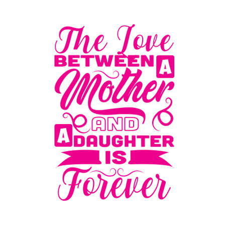 Mother Quote. The love between a mother and a daughter is forever.