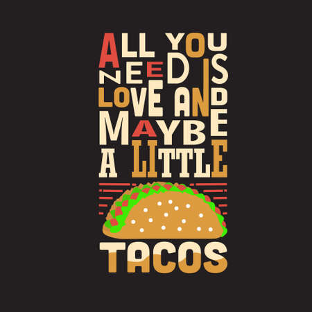 Tacos Quote. All you need is love and maybe a little tacos. Çizim
