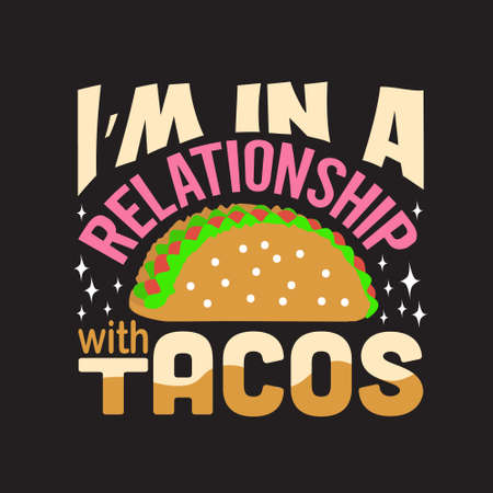 Tacos Quote. I am in a relationship with tacos.