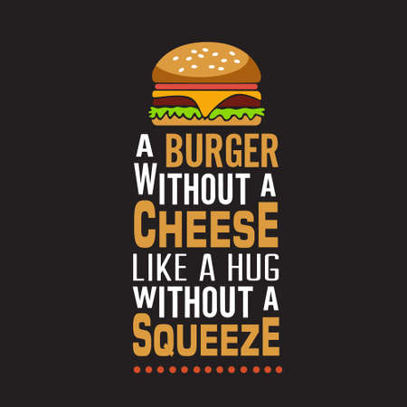 Burger Quote. A burger without a cheese.