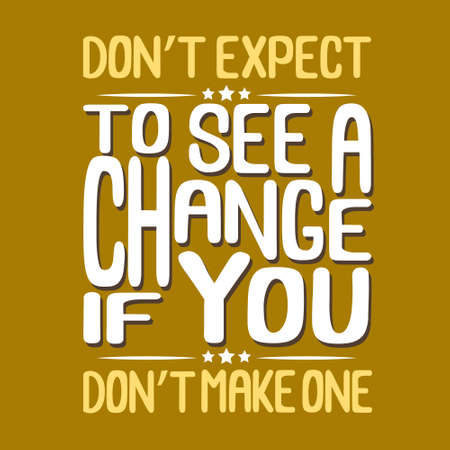 Success Quote. Don t expect to see a change if you don t make one. Çizim