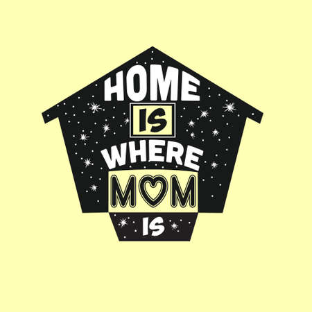 Mother Quote. Home is where mom is