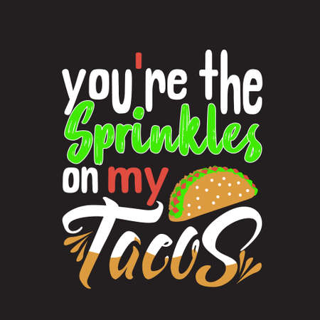 Tacos Quote. You are the sprinkles on my tacos. Çizim