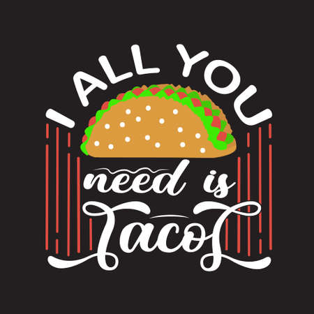 Tacos Quote. I all you need tacos.