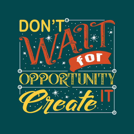 Success Quote. Don t wait for opportunity create it.