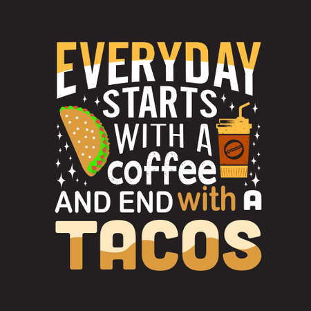 Tacos Quote. Everyday starts with coffee. Çizim