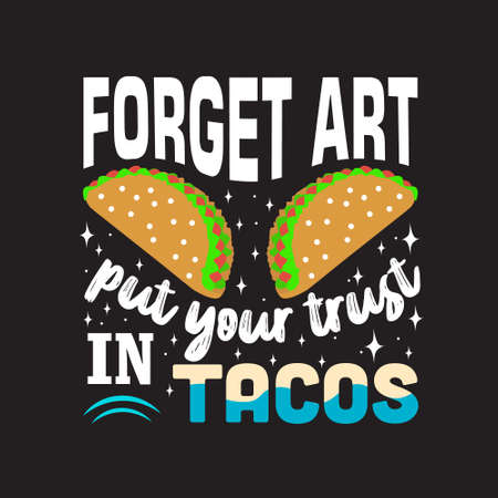 Tacos Quote. Forget art put your trust in tacos. Çizim