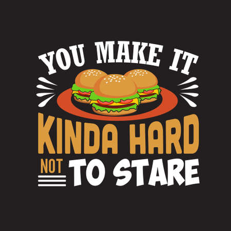 Burger Quote. You make it kinda hard not to stare. Illustration
