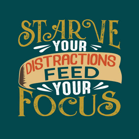 Success Quote. Starve your distractions feed your focus.