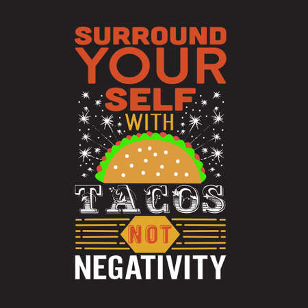 Tacos Quote. Surround your self with tacos not negativity.