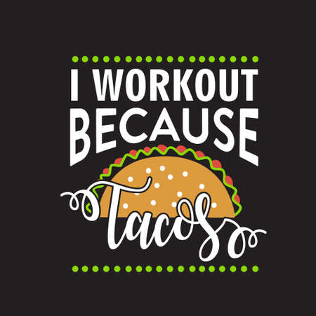 Taco Quote. I workout because Tacos